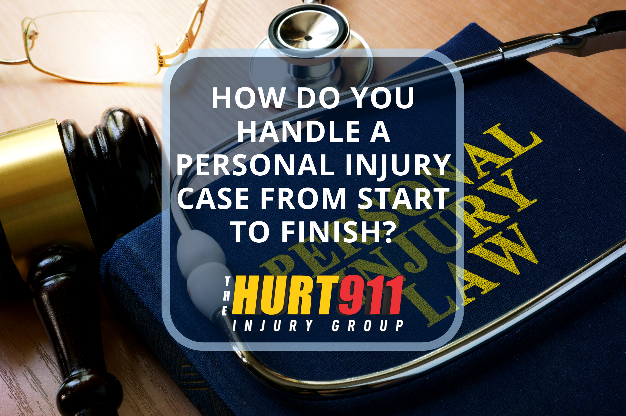 How Do You Handle a Personal Injury Case From Start to Finish?